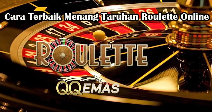 Cara Terbaik Menang Taruhan Roulette Online
