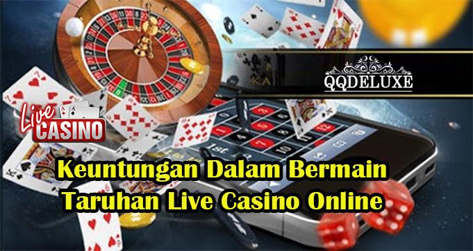 Keuntungan Dalam Bermain Taruhan Live Casino Online