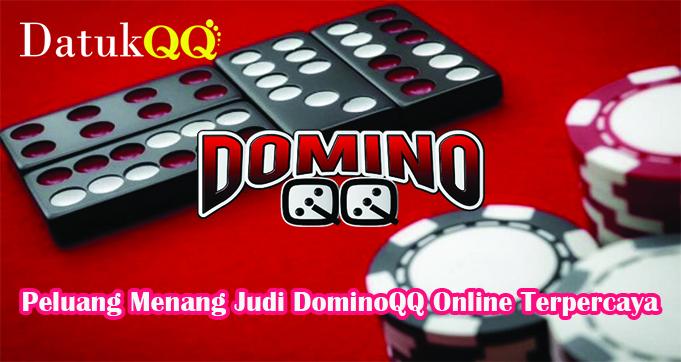 Peluang Menang Judi DominoQQ Online Terpercaya