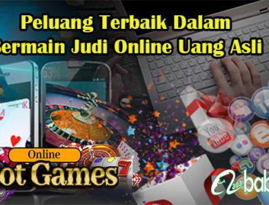 Peluang Terbaik Dalam Bermain Judi Online Uang Asli