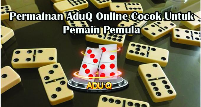 Permainan AduQ Online Cocok Untuk Pemain Pemula